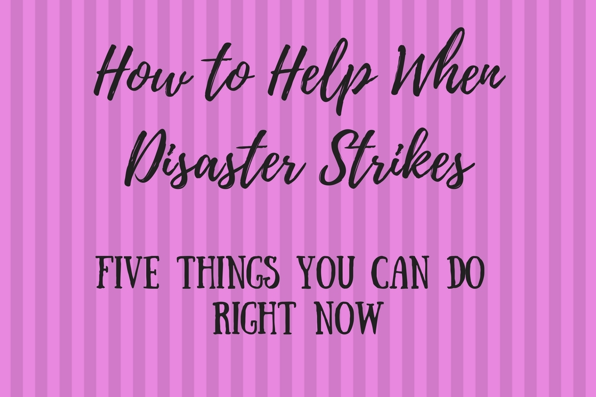 Five Helpful Things You Can Do When Disaster Strikes