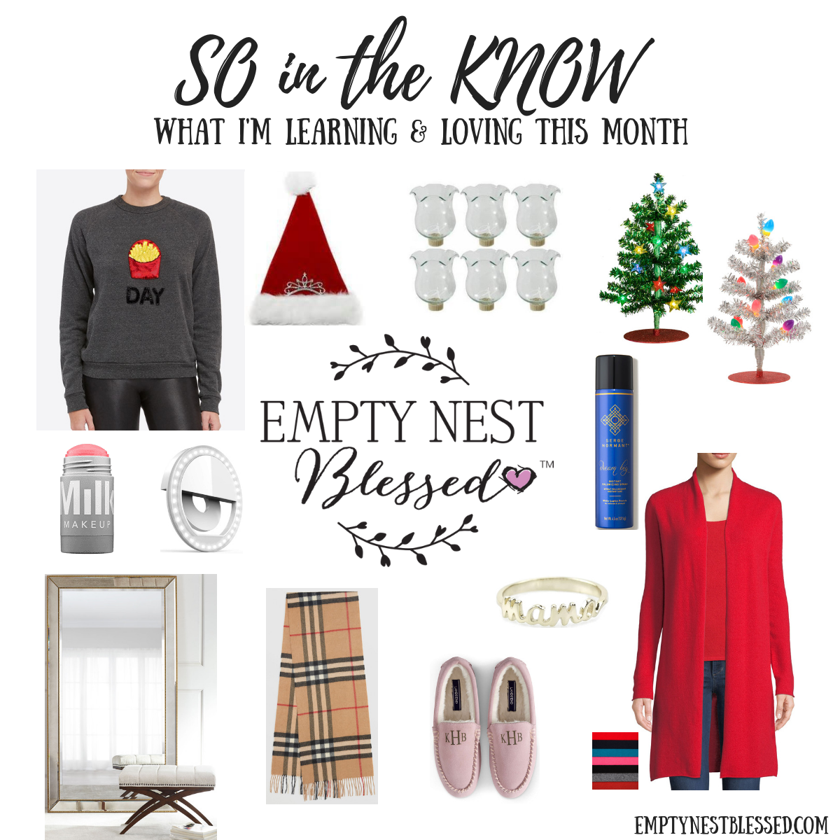 so in the know, empty nest, empty nester, empty nesters, empty nest blessed, empty nest syndrome, self care for empty nesters, empty nest grief, empty nester grief, empty nest blog, empty nester blog, blog for empty nesters, fry day bow & drape sweatshirt, spanx fry day sweatshirt, spanx + bow & drape, orolay down jacket, orolay jacket, lands end monogrammed slippers, selfie light ring, mama script ring, mama ring, gold mama ring, Philips Christmas LED tree, usb Christmas tree, usb led Christmas tree, dream big, dream big volumizing spray, volumizing spray, milk makeup, milk cream blush, milk blush, milk lip and cheek, glass candle cup, clear glass candle cup, santa hat with tiara, tiara santa hat, beaded floor mirror, aldina floor mirror, floor mirror, burberry cashmere scarf, burberry scarf, cashmere duster, red cashmere duster, neiman marcus cashmere duster, parenting high schoolers blog, skinny taste blog, iphone lost mode, lost iphone