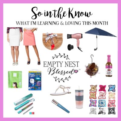 SO in the KNOW | What I'm Learning & Loving in the Empty Nest in June